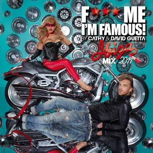 Cathy And David Guetta - Fuck Me Im Famous (Ibiza Mix 2011)  (2011)