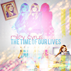 let's have the time of our lives! (AndrewDesigns.) Tags: our time album cover single lives cyrus miley