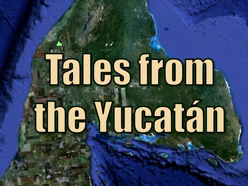 Tales from the Yucatán