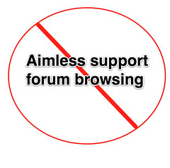 Just say no aimless support forum browsing