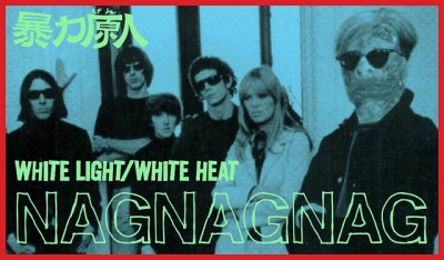 NagNagNag White Light/White Heat