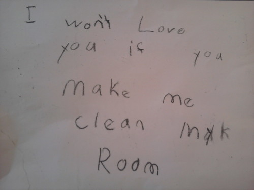 I won't love you if you make me clean my room.