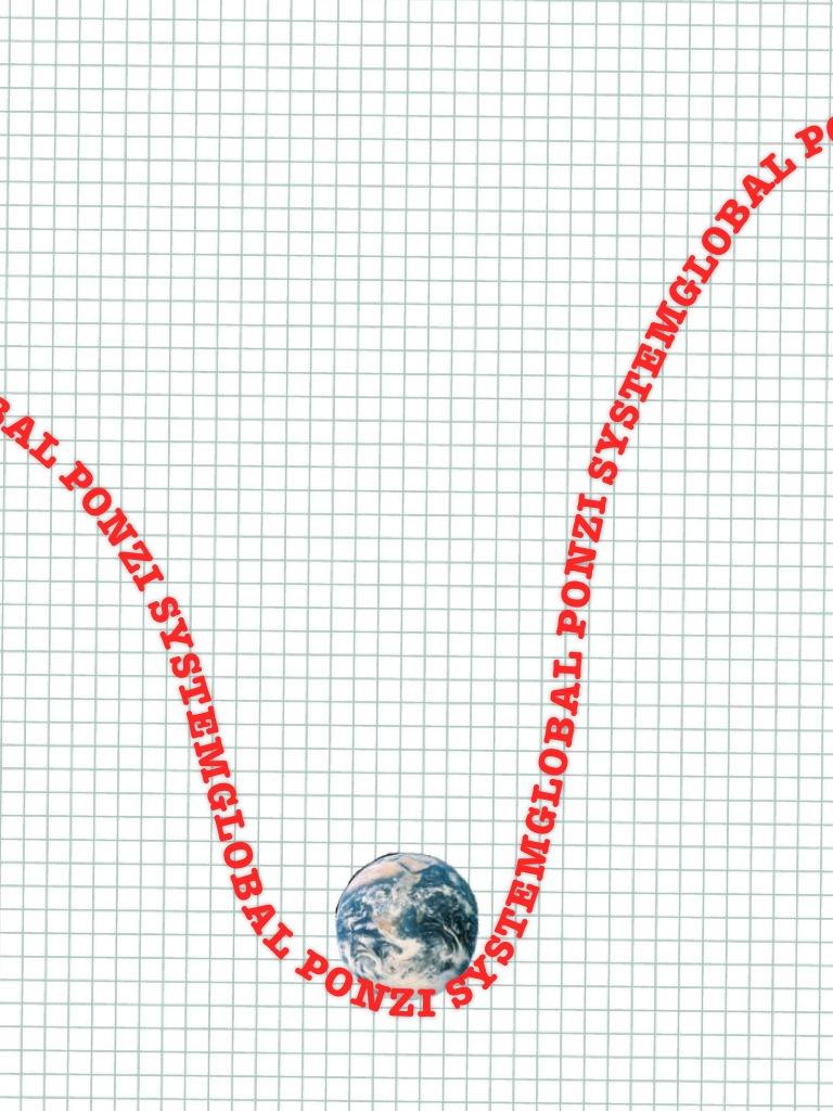 GLOBAL PONZI SLUMP