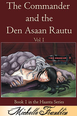 June 14th 2011          The Commander And The Den Asaan Rautu Vol 1 (Haanta Series, #1) by Michelle Franklin