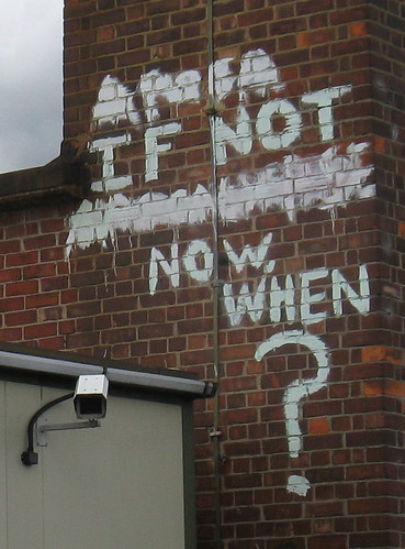 graffiti that reads 'If not now, when?'