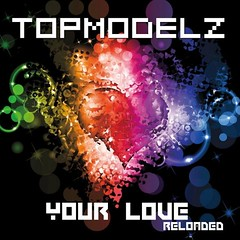 Topmodelz – Your Love (Reloaded)
