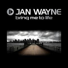 Jan Wayne – Bring Me To Life