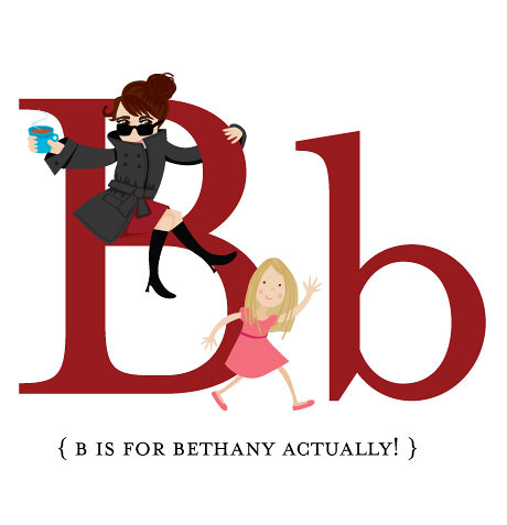 B is for Bethany Actually too!