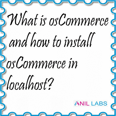 what is oscommerce and how to install oscommerce in localhost | Anil Labs