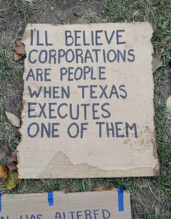 From flickr.com/photos/38782010@N00/6366147271/: I'll believe corporations are people when Texas executes one of them (Occupy DC)