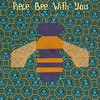 Piece Bee With You