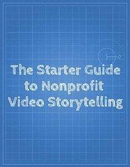 The Starter Guide to Nonprofit Video Storytelling