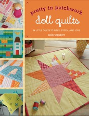 sew, mama, sew! + lark + pretty in patchwork: doll quilts = super sweet contest going on! (cathygaubert) Tags: contest dollquilts cathygaubert handmadecathygaubert prettyinpatchworkdollquilts photocreditforthecovershotgoestolark
