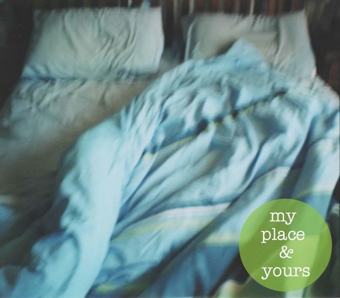 {my place & yours} where you sleep