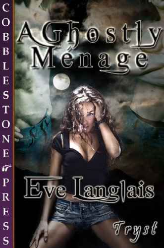 August 30th 2011 by Cobblestone Press, LLC             A Ghostly Ménage by Eve Langlais