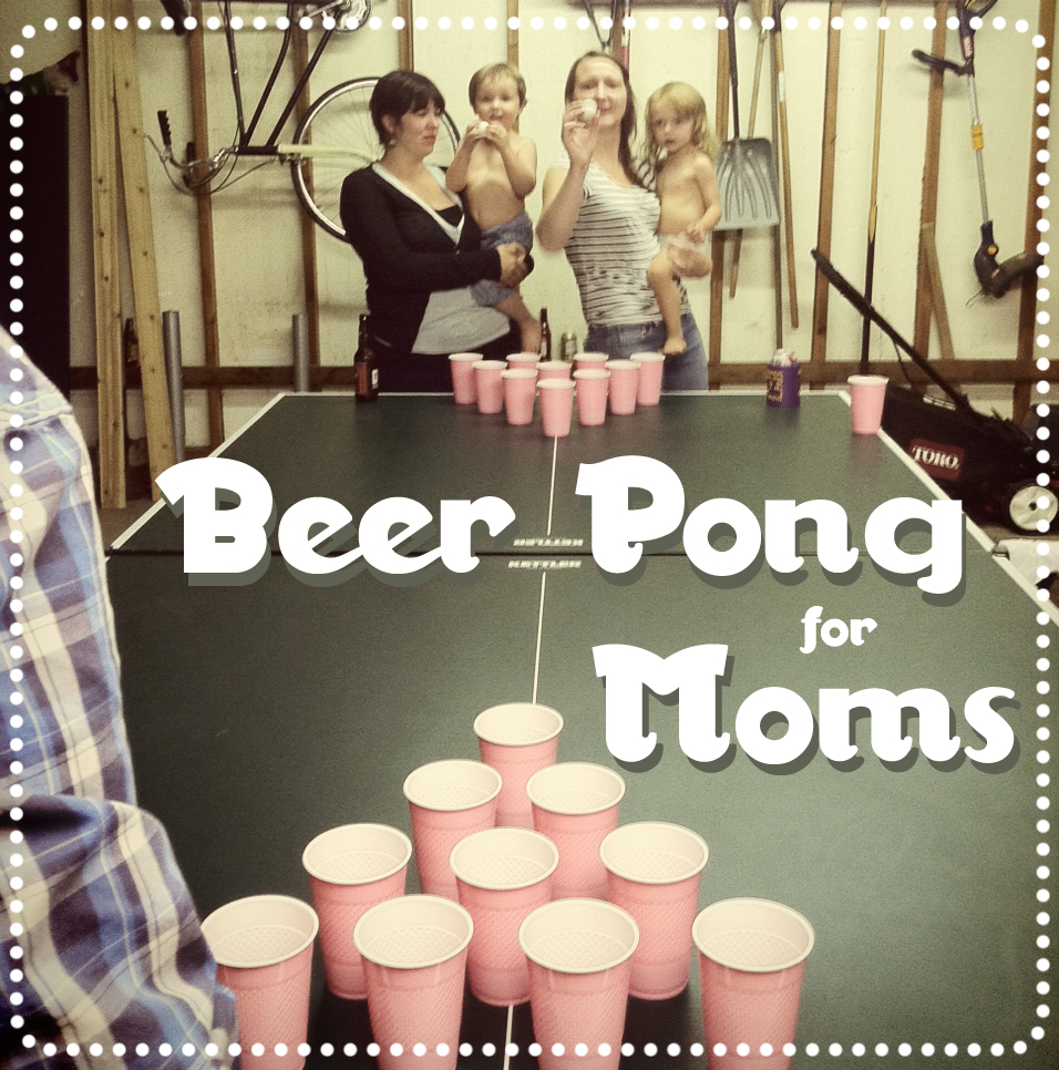 Beer Pong for Moms Version 2