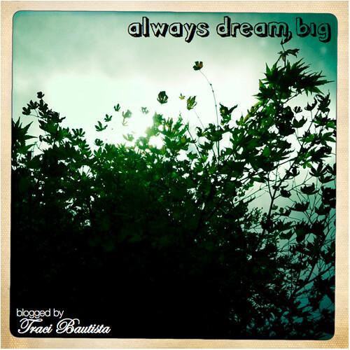 always dream big.