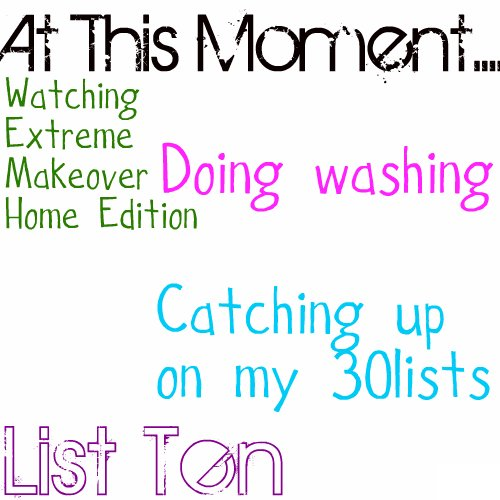 List Ten: At This Moment....