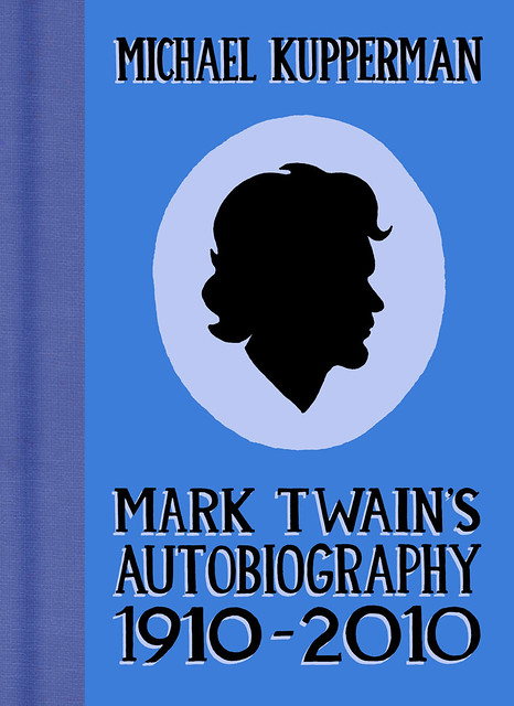 Mark Twain's Autobiography 1910-2010 by Michael Kupperman - front cover