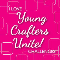 I Love Young Crafters Unite Challenges