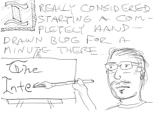 I really considered starting completely hand-drawn blog for a minute there...