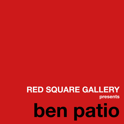 RED SQUARE GALLERY presents Ben Patio