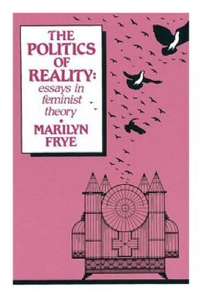 The Politics of Reality: Marilyn Frye