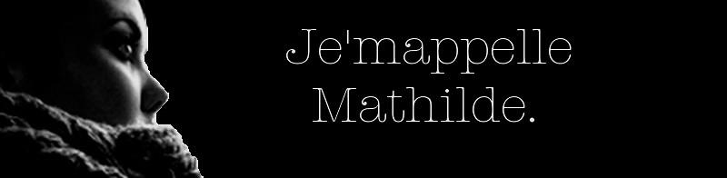 Je'mappelle Mathilde.