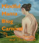 Mindful Mama Carnival -- Becoming Crunchy and TouchstoneZ