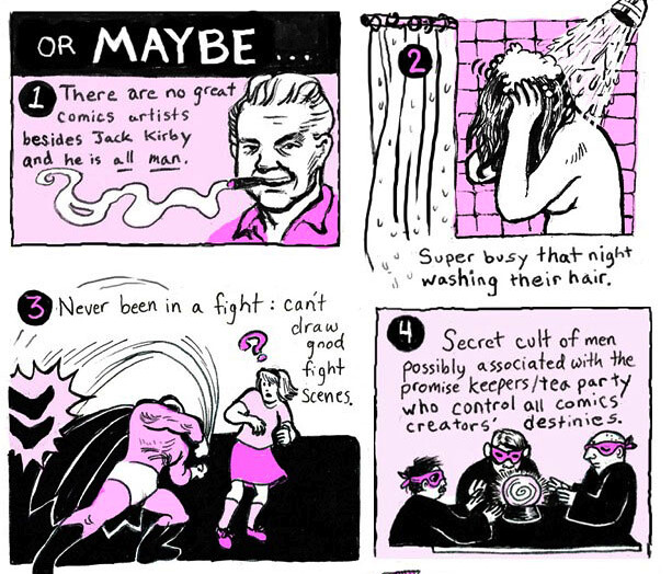 Four panels with a pink/purple color scheme. The first panel is 1. There are no great comics artists besides Jack Kirby and he is all man. 2. Super busy that night washing their hair. 3. Never been in a fight: can't draw good fight scenes. 4. Secret cult of men possibly associated with the promise keepers/tea party who control all comics creators' destinies.