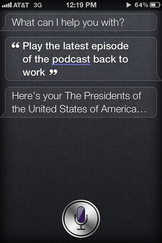 "Screenshot of Siri. I asked ""Play the latest episode of the podcast         back to work"". Siri responded, ""Here's your The Presidents of the         United States of America…""."