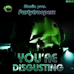 Manila pres. Partytrooperz – You're Disgusting