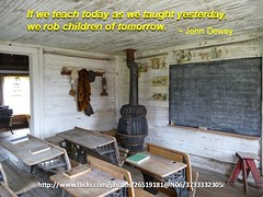 """If we teach today as we taught yesterday..."