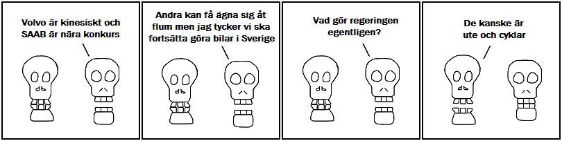 Volvo är kinesiskt och SAAB är nära konkurs; Andra kan få ägna sig åt flum men jag tycker vi ska fortsätta göra bilar i Sverige; Vad gör regeringen egentligen?;  De kanske är ute och cyklar