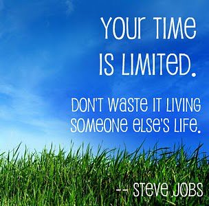 Your Time Is Limited. Son't Waste It... - Steve Jobs