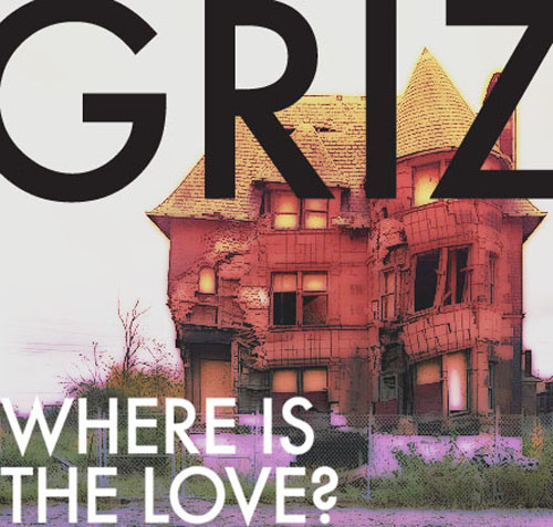 Where's The Love By Griz