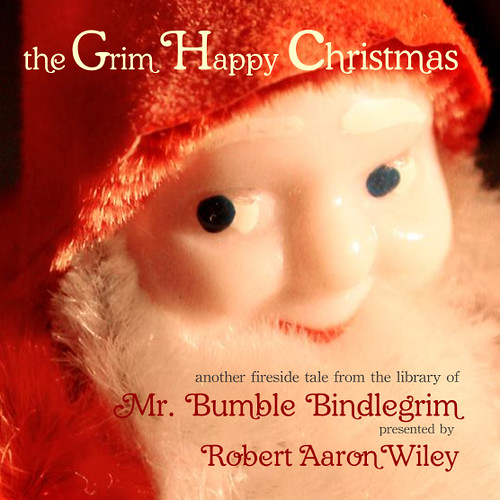 the Grim Happy Christmas (cover): a Christmas tale from author, photographer, designer Robert Aaron Wiley (of The Pumpkin Dream) for Bindlegrim