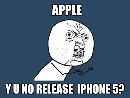 Apple - Y u no release iphone 5?