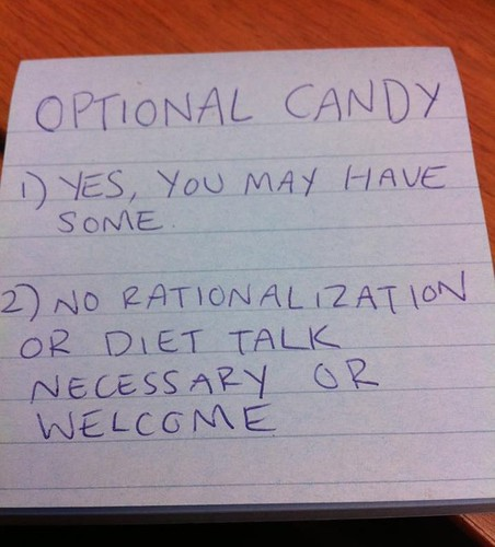 OPTIONAL CANDY 1) Yes, you may have some. 2) No rationalization or diet talk necessary or welcome. .