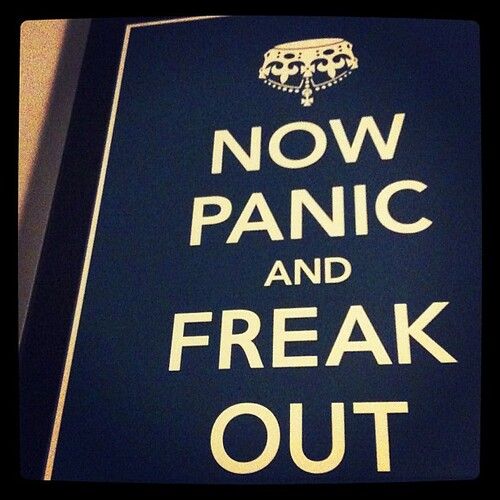 NOW PANIC AND FREAK OUT. #yup