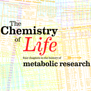 The Chemistry of Life. Four Chapters in the History of Metabolic Research (2010-2012)