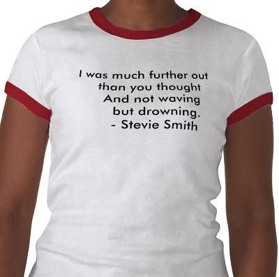 "White t-shirt with short sleeves and red trim around the sleeves and neck, with the following printed in black: ""I was much further out / than you thought / And not waving / but drowning"""