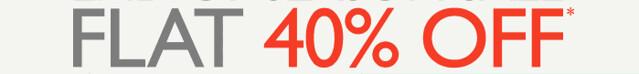 Flat 40 % Off*