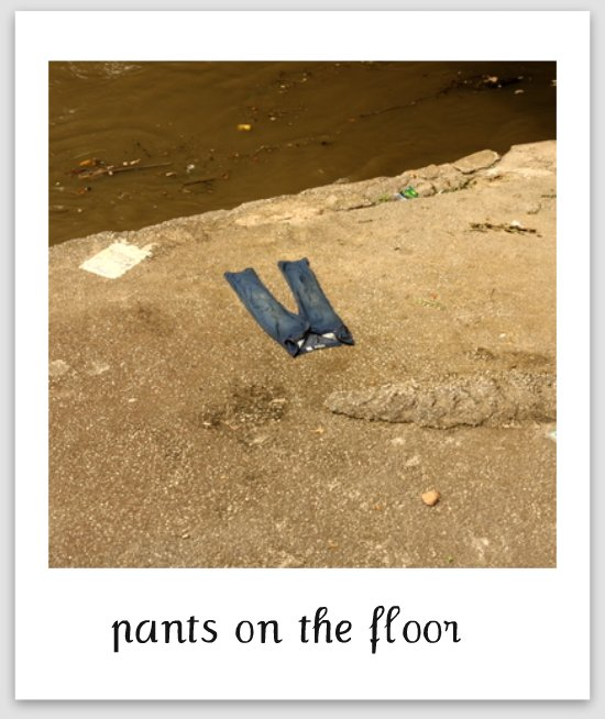pants on the floor!