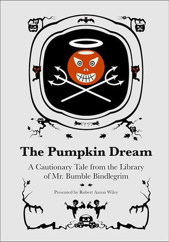 The Pumpkin Dream: A Cautionary Tale By Mr. Bumble Bindlegrim (cover art with new dingbats), an illustrated Halloween poetry book by Robert Aaron Wiley