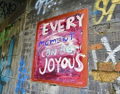 Every moment can be joyous (helenoftheways) Tags: uk london graffiti eastlondon feelgoodfactor happyclappy everymomentcanbejoyous