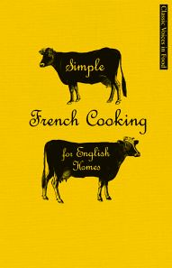 Classic Voices in Food - Simple French Cooking for English Homes