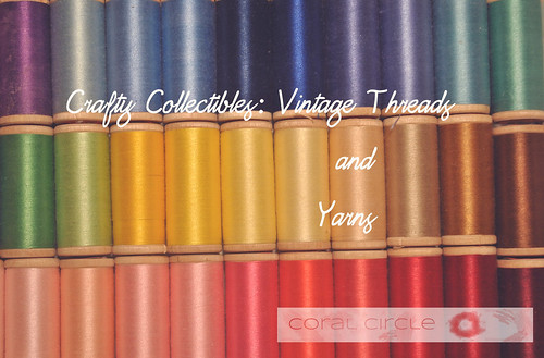 Collectibles - vintage threads and yarns