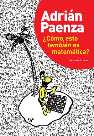 ¿Cómo, esto también es matemática?, nuevo libro de Adrián Paenza