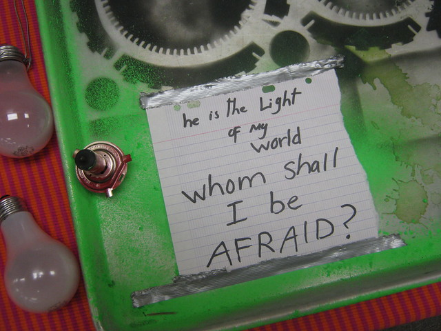 WHOM shall i be afraid?